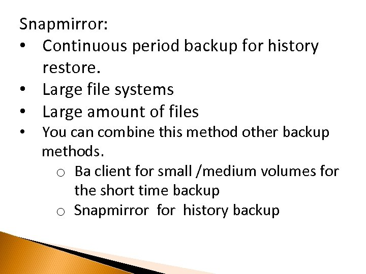Snapmirror: • Continuous period backup for history restore. • Large file systems • Large