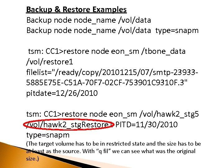 Backup & Restore Examples Backup node_name /vol/data type=snapm tsm: CC 1>restore node eon_sm /tbone_data