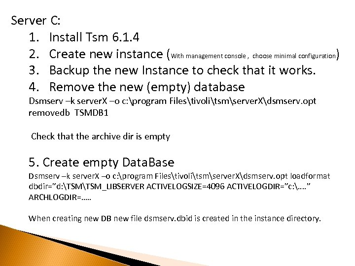 Server C: 1. Install Tsm 6. 1. 4 2. Create new instance (With management