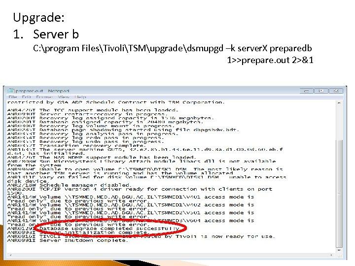 Upgrade: 1. Server b C: program FilesTivoliTSMupgradedsmupgd –k server. X preparedb 1>>prepare. out 2>&1