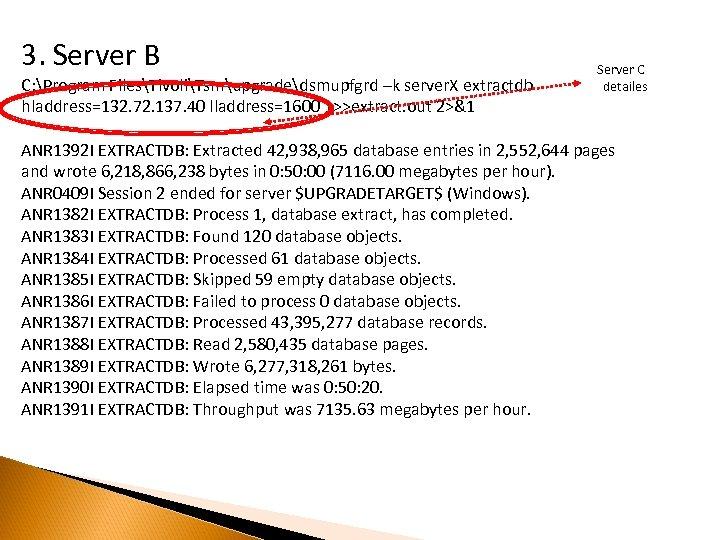 3. Server B C: Program FilesTivoliTsmupgradedsmupfgrd –k server. X extractdb hladdress=132. 72. 137. 40