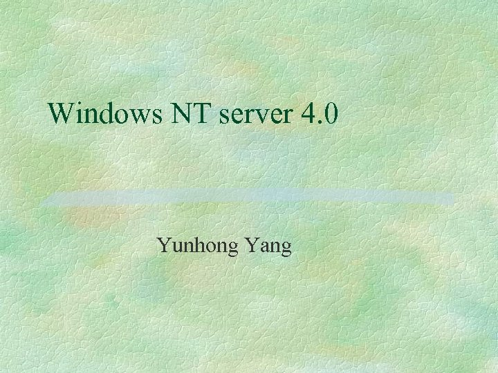 Windows NT server 4. 0 Yunhong Yang
