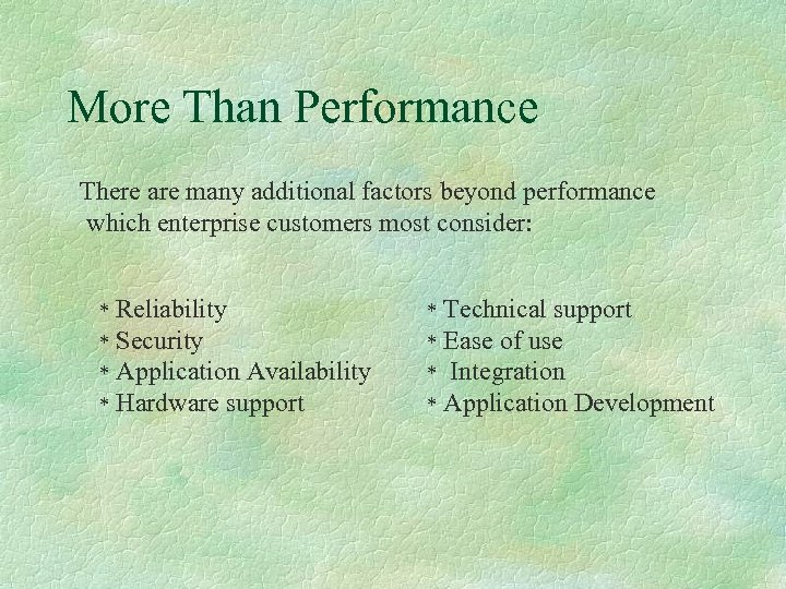 More Than Performance There are many additional factors beyond performance which enterprise customers most