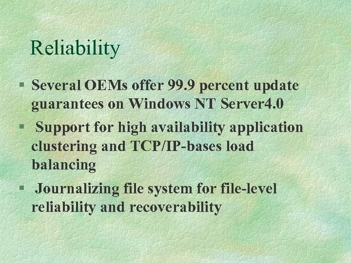 Reliability § Several OEMs offer 99. 9 percent update guarantees on Windows NT Server