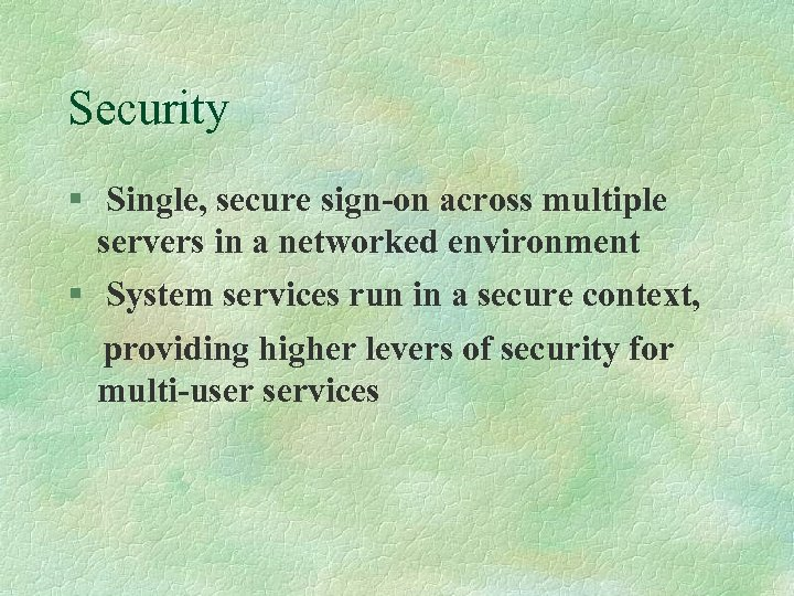 Security § Single, secure sign-on across multiple servers in a networked environment § System