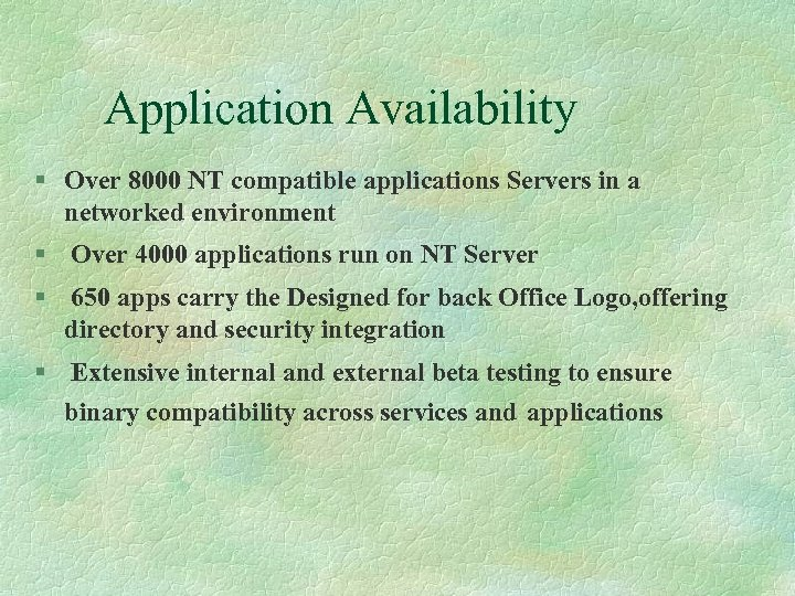 Application Availability § Over 8000 NT compatible applications Servers in a networked environment §