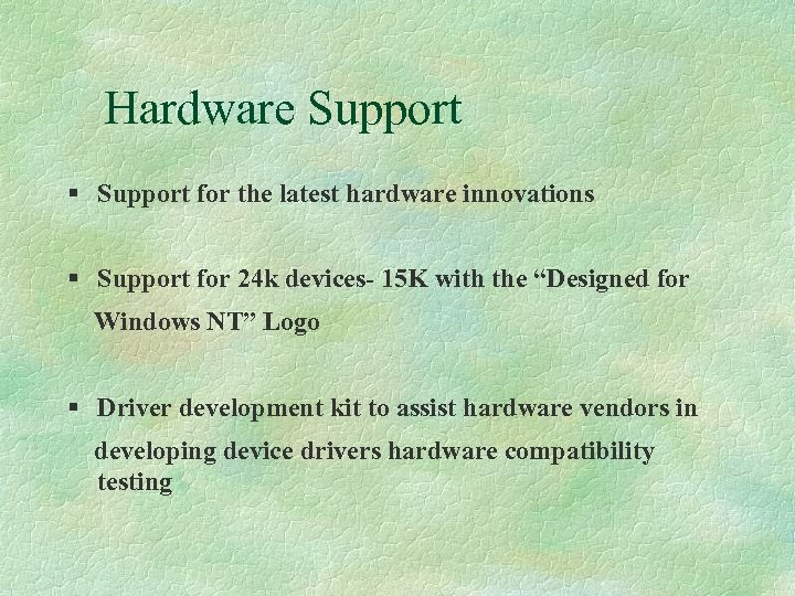 Hardware Support § Support for the latest hardware innovations § Support for 24 k