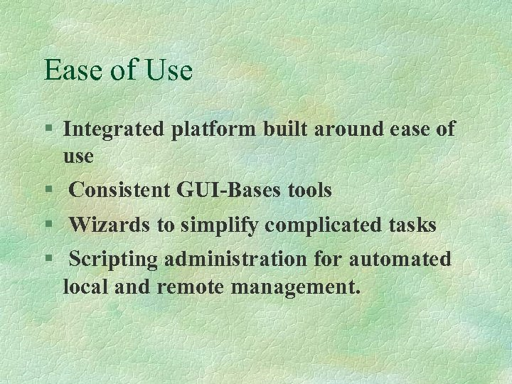 Ease of Use § Integrated platform built around ease of use § Consistent GUI-Bases