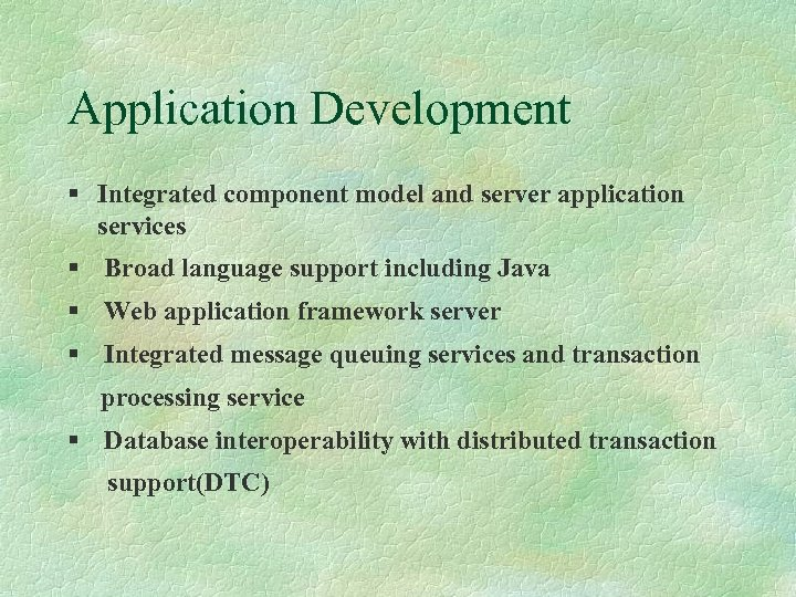 Application Development § Integrated component model and server application services § Broad language support