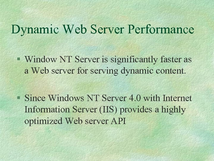 Dynamic Web Server Performance § Window NT Server is significantly faster as a Web