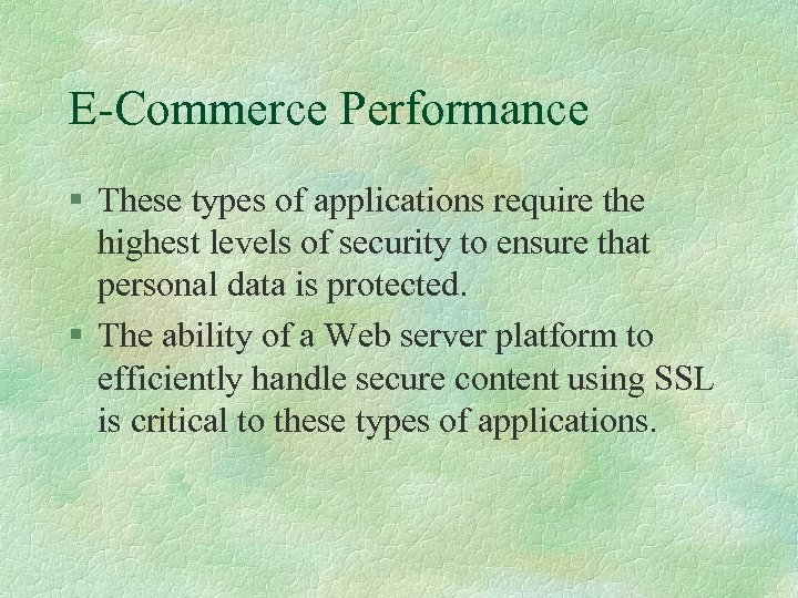 E-Commerce Performance § These types of applications require the highest levels of security to