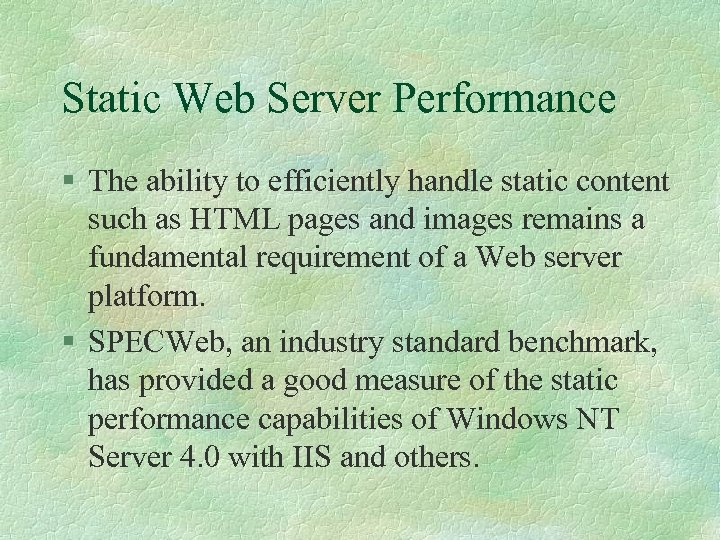 Static Web Server Performance § The ability to efficiently handle static content such as