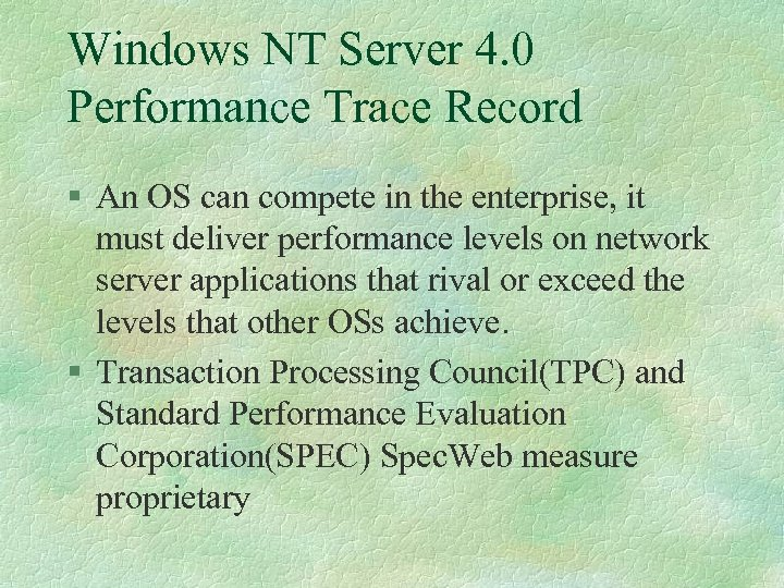 Windows NT Server 4. 0 Performance Trace Record § An OS can compete in
