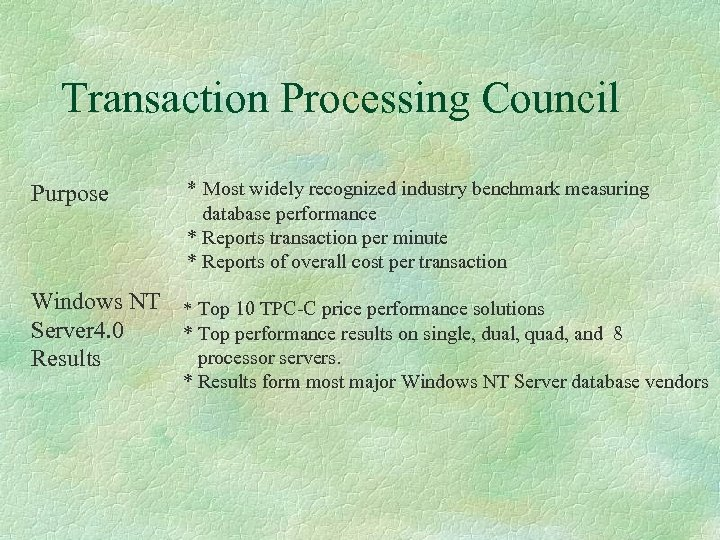 Transaction Processing Council Purpose * Most widely recognized industry benchmark measuring database performance *