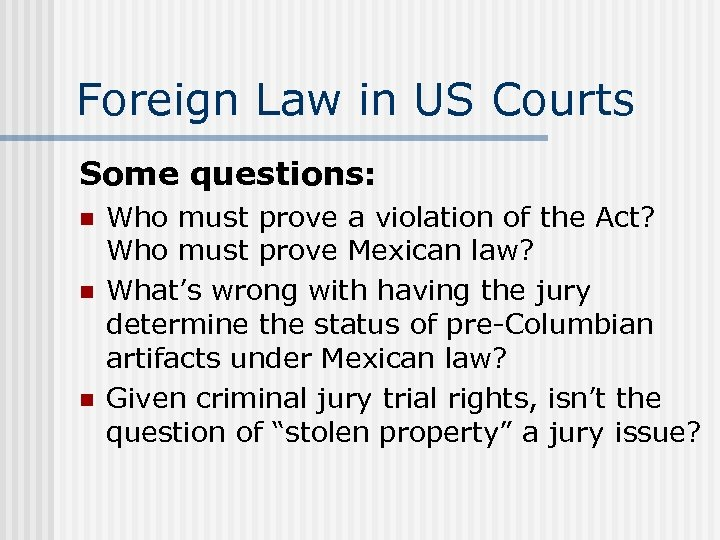 Foreign Law in US Courts Some questions: n n n Who must prove a
