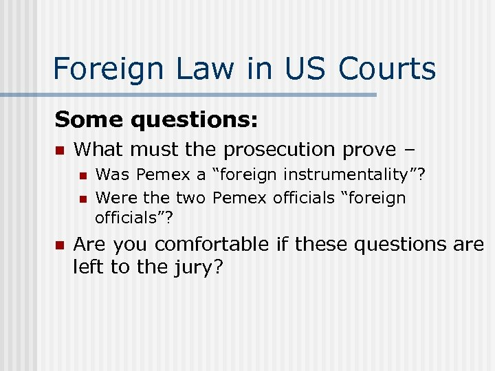 Foreign Law in US Courts Some questions: n What must the prosecution prove –