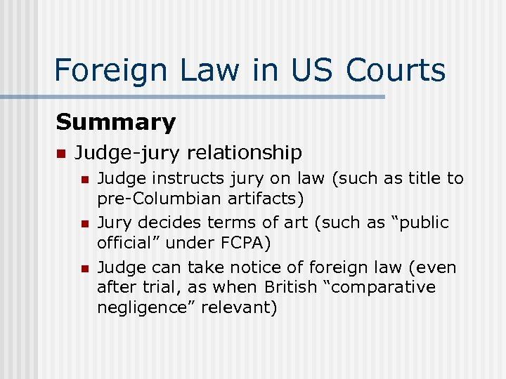 Foreign Law in US Courts Summary n Judge-jury relationship n n n Judge instructs