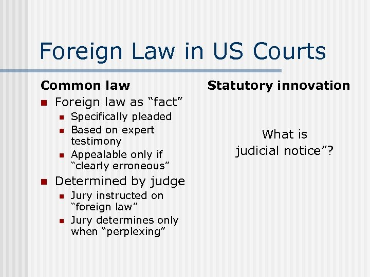 "Foreign Law in US Courts Common law n Foreign law as ""fact"" n n"
