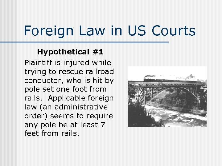 Foreign Law in US Courts Hypothetical #1 Plaintiff is injured while trying to rescue