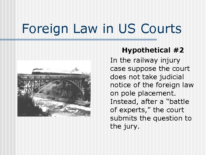 Foreign Law in US Courts Hypothetical #2 In the railway injury case suppose the