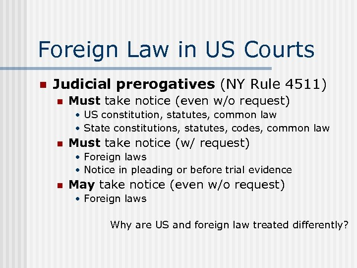 Foreign Law in US Courts n Judicial prerogatives (NY Rule 4511) n Must take
