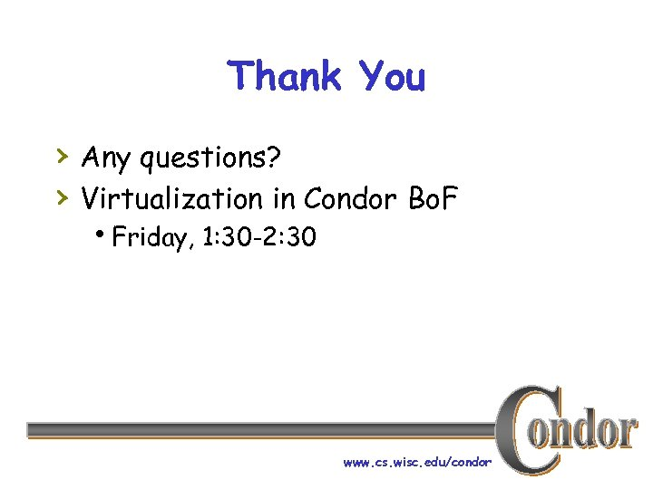 Thank You › Any questions? › Virtualization in Condor Bo. F h. Friday, 1: