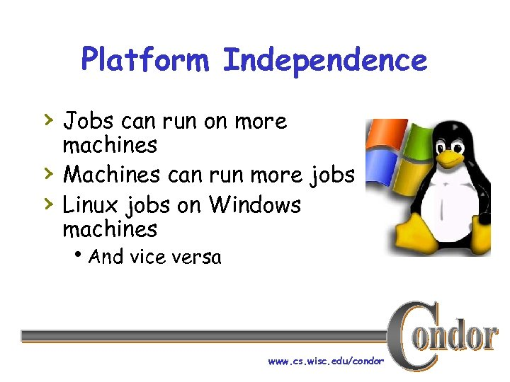 Platform Independence › Jobs can run on more › › machines Machines can run