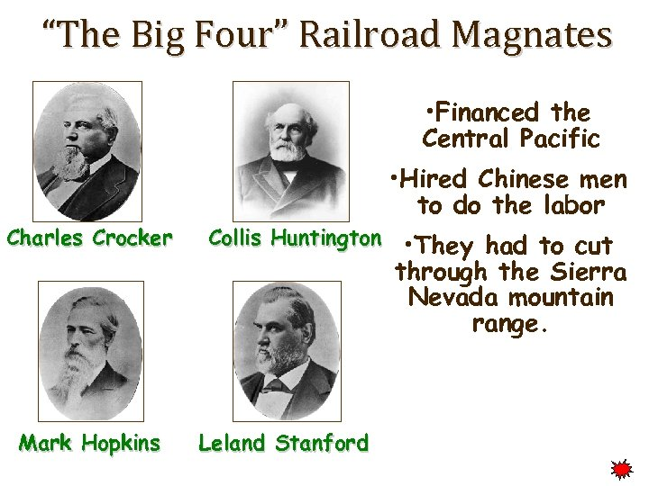 """The Big Four"" Railroad Magnates • Financed the Central Pacific • Hired Chinese men"