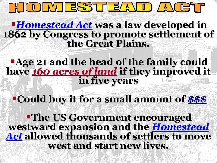 §Homestead Act was a law developed in 1862 by Congress to promote settlement of