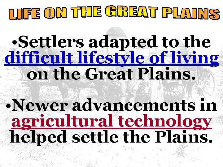 • Settlers adapted to the difficult lifestyle of living on the Great Plains.