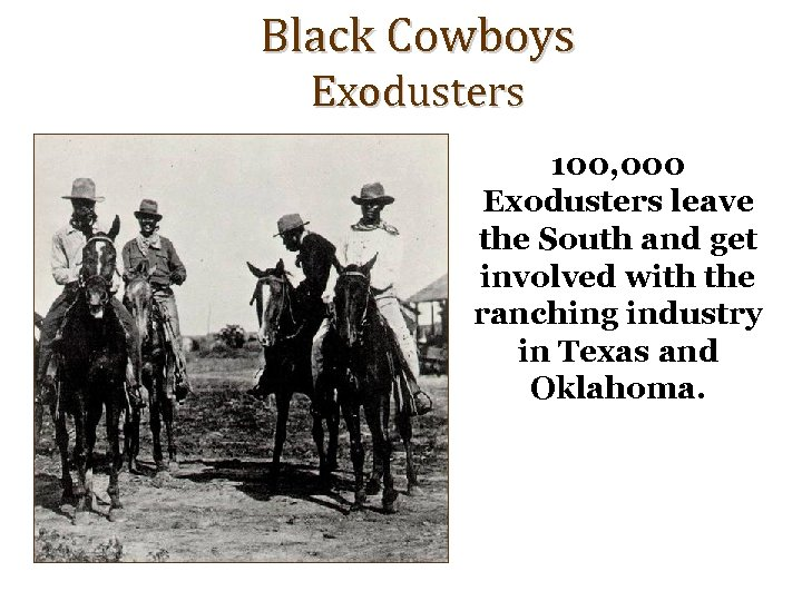 Black Cowboys Exodusters 100, 000 Exodusters leave the South and get involved with the