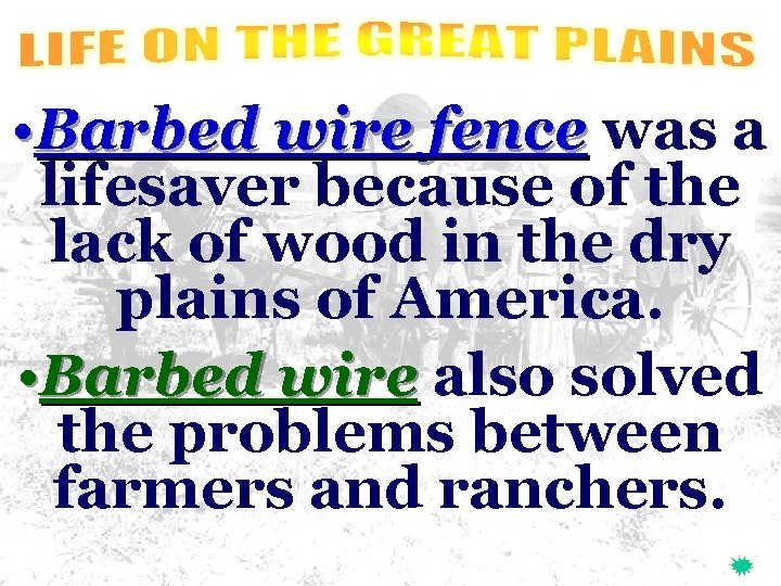• Barbed wire fence was a lifesaver because of the lack of wood