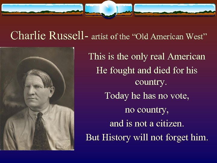 "Charlie Russell- artist of the ""Old American West"" This is the only real American"