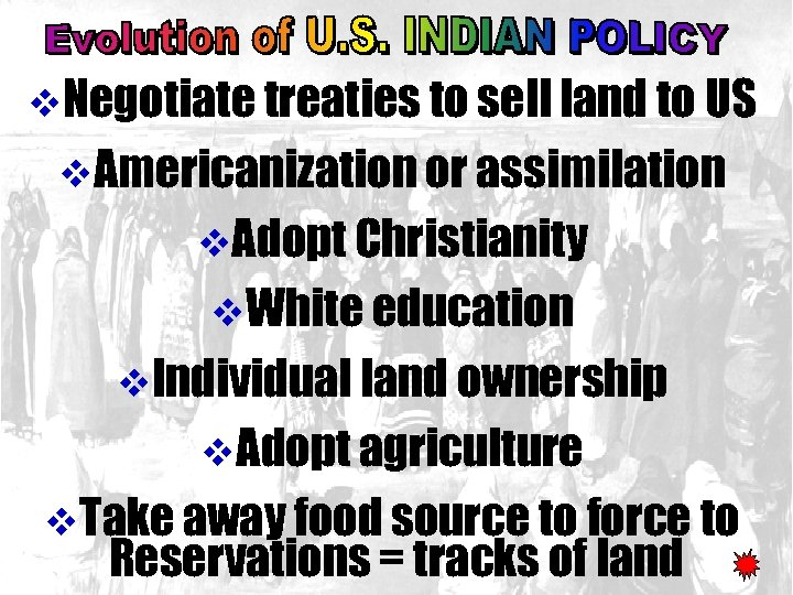 v. Negotiate treaties to sell land to US v. Americanization or assimilation v. Adopt