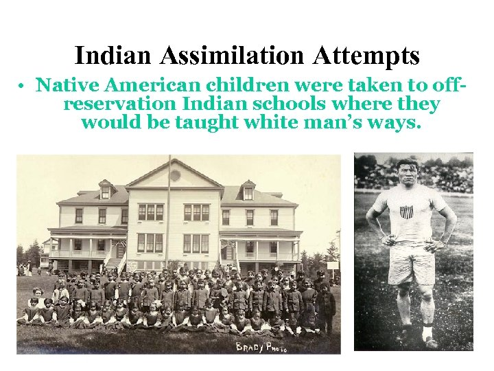 Indian Assimilation Attempts • Native American children were taken to offreservation Indian schools where