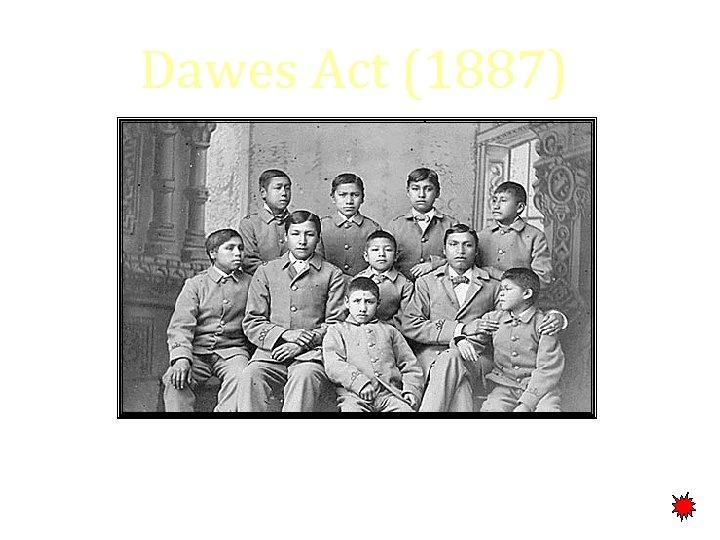 Dawes Act (1887) Carlisle Indian School, PA
