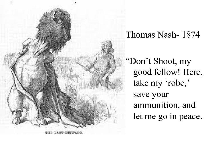 "Thomas Nash- 1874 ""Don't Shoot, my good fellow! Here, take my 'robe, ' save"