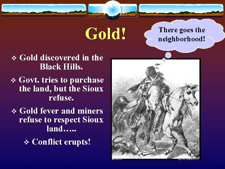 Gold! v Gold discovered in the Black Hills. Govt. tries to purchase the land,