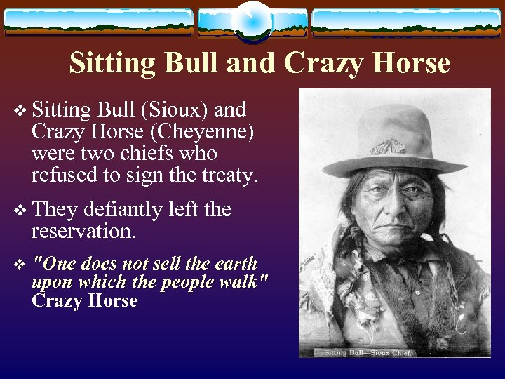Sitting Bull and Crazy Horse v Sitting Bull (Sioux) and Crazy Horse (Cheyenne) were