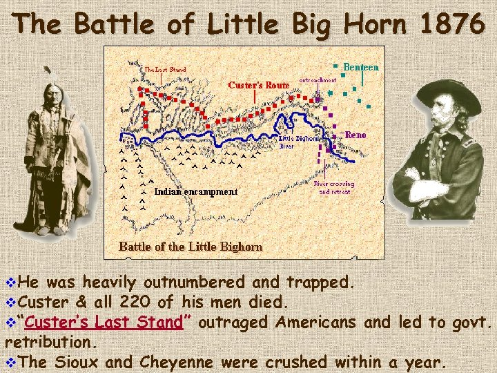 The Battle of Little Big Horn 1876 v. He was heavily outnumbered and trapped.