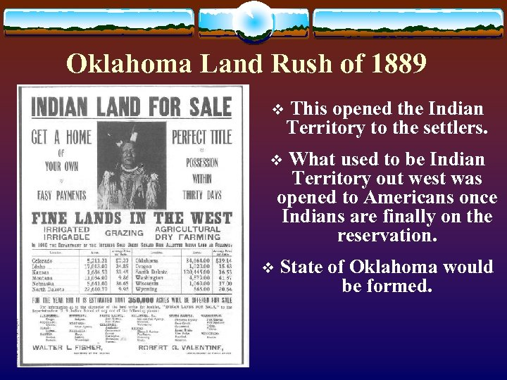 Oklahoma Land Rush of 1889 v This opened the Indian Territory to the settlers.