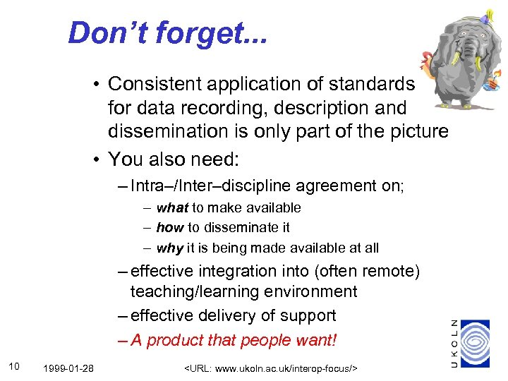 Don't forget. . . • Consistent application of standards for data recording, description and