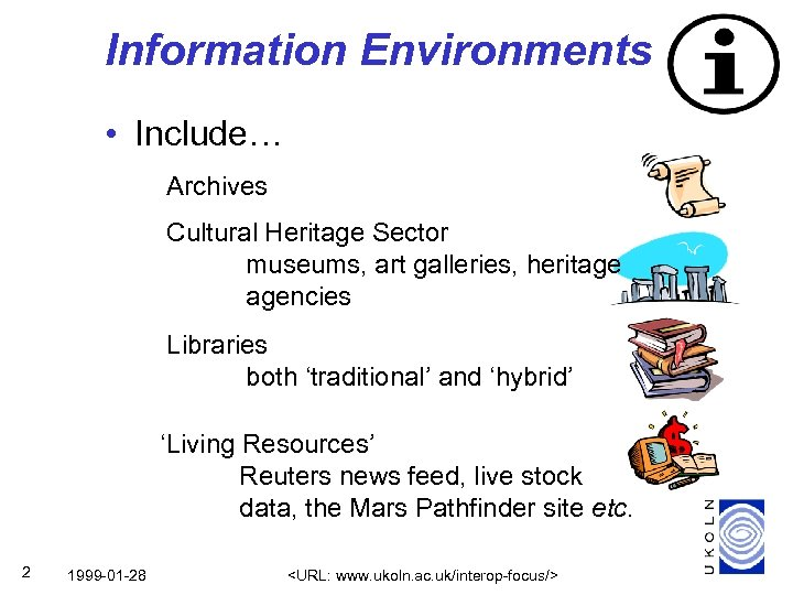Information Environments • Include… Archives Cultural Heritage Sector museums, art galleries, heritage agencies Libraries