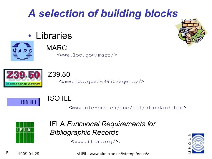 A selection of building blocks • Libraries MARC <www. loc. gov/marc/> Z 39. 50