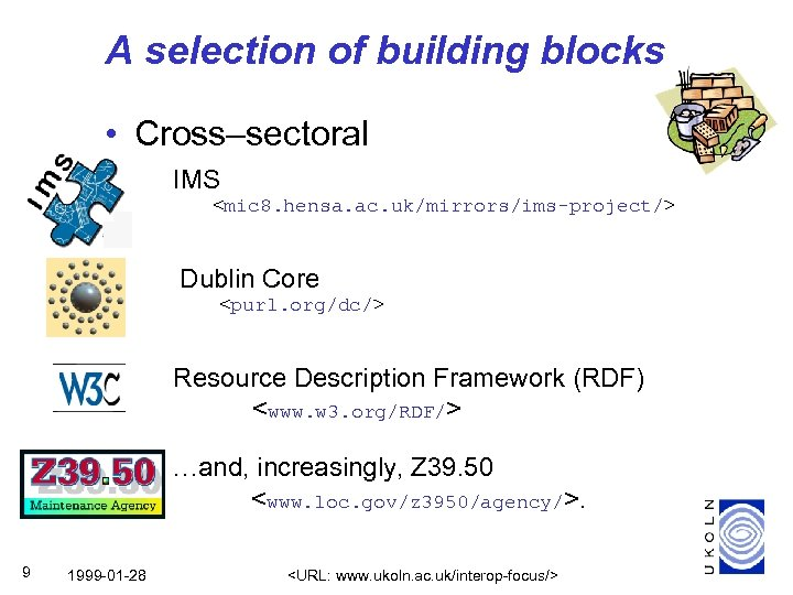 A selection of building blocks • Cross–sectoral IMS <mic 8. hensa. ac. uk/mirrors/ims-project/> Dublin