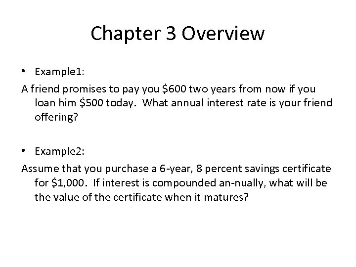 Chapter 3 Overview • Example 1: A friend promises to pay you $600 two