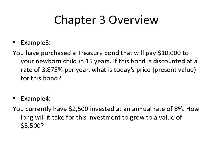 Chapter 3 Overview • Example 3: You have purchased a Treasury bond that will