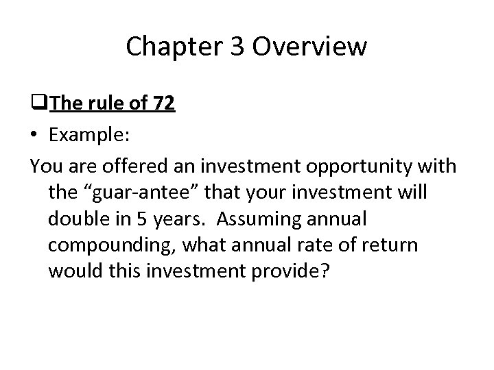 Chapter 3 Overview q. The rule of 72 • Example: You are offered an