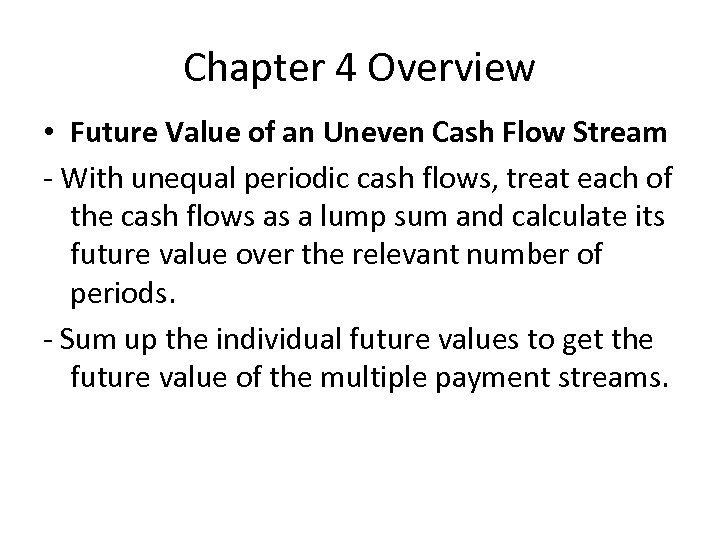Chapter 4 Overview • Future Value of an Uneven Cash Flow Stream With unequal