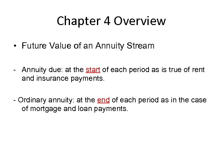 Chapter 4 Overview • Future Value of an Annuity Stream - Annuity due: at